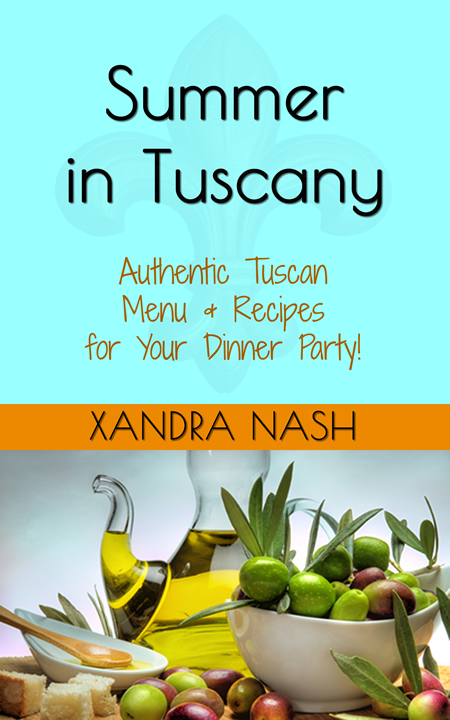 Summer in Tuscany - Authentic Tuscan Menu & Recipes for Your Dinner Party by Xandra Nash