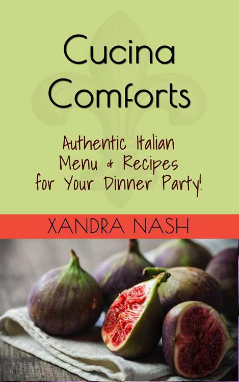 Cucina Comforts - Authentic Italian Menu & Recipes for Your Dinner Party by Xandra Nash