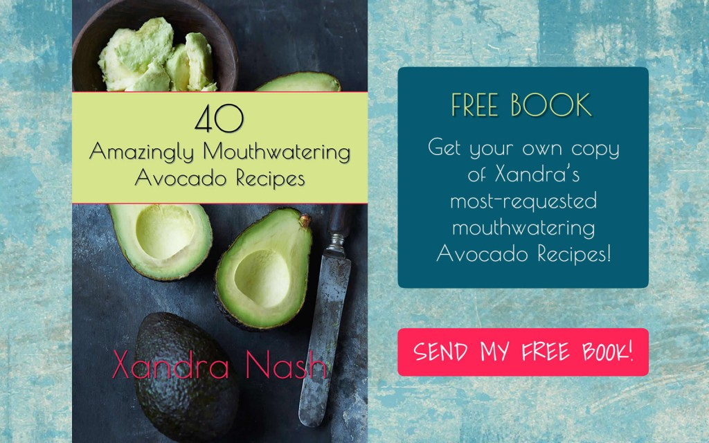 YOUR FREE BOOK IS WAITING! 40 Amazingly Mouthwatering Avocado Recipes by Xandra Nash